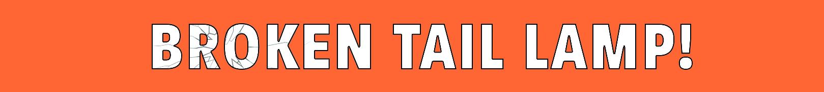 Broken Tail Lamp_Apr 2020